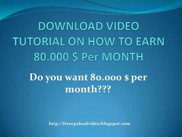 DOWNLOAD VIDEO TUTORIAL ON HOW TO EARN 80.000 $ Per MONTH<br />Do you want 80.000 $ per month???<br />http://freecpaleadvi...