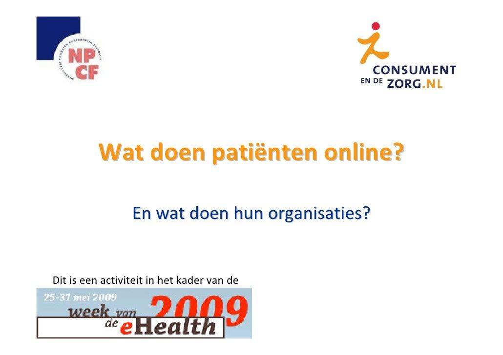 Wat doen patiënten online?                   En wat doen hun organisaties?   Dit is een activiteit in het kader van de Wee...