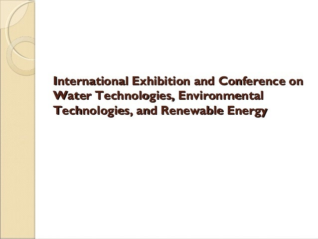 International Exhibition and Conference onInternational Exhibition and Conference onWater Technologies, EnvironmentalWater...