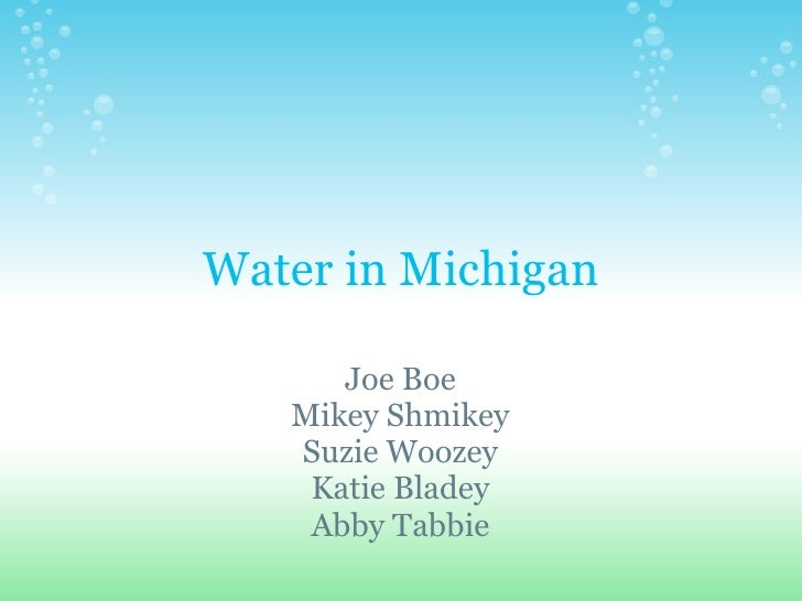 Water in Michigan Joe Boe Mikey Shmikey Suzie Woozey Katie Bladey Abby Tabbie
