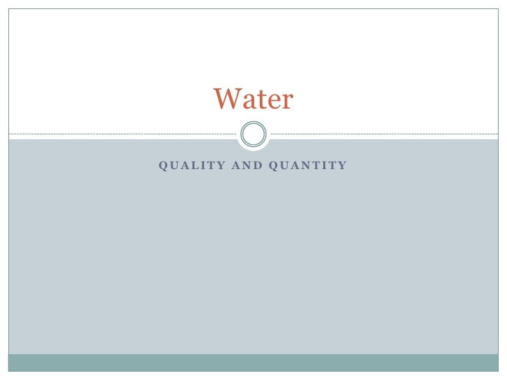 Quality and Quantity<br />Water<br />