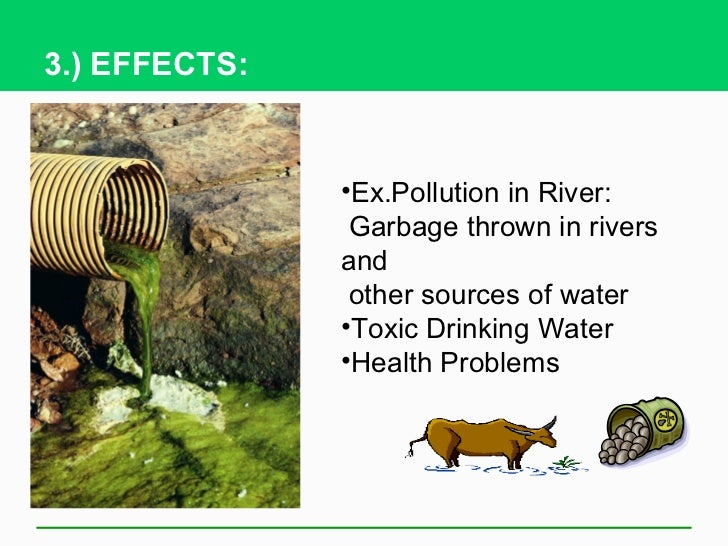 effects of garbage pollution T he cause and effects of water pollution by waste settlement seems to be one of the major sources and the causes water pollution that provides the most obvious impact, especially in urban communities.