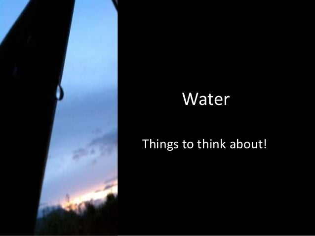 WaterThings to think about!