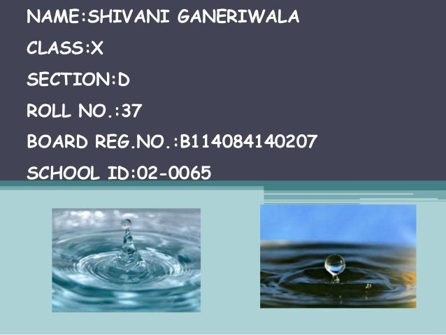 NAME:SHIVANI GANERIWALA CLASS:X SECTION:D  ROLL NO.:37 BOARD REG.NO.:B114084140207 SCHOOL ID:02-0065