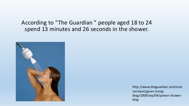 """According to """"The Guardian """" people aged 18 to 24 spend 13 minutes and 26 seconds in the shower. http://www.theguardian.co..."""