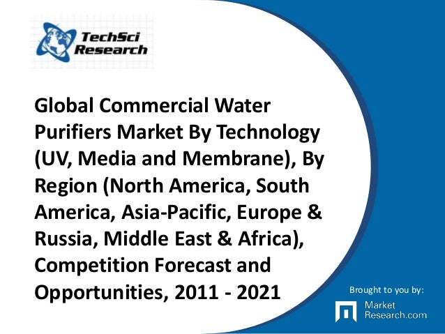 Global Commercial Water Purifiers Market By Technology (UV, Media and Membrane), By Region (North America, South America, ...