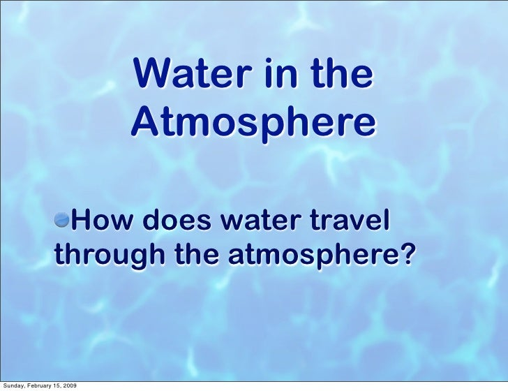 Water in the                             Atmosphere                    How does water travel                  through the ...