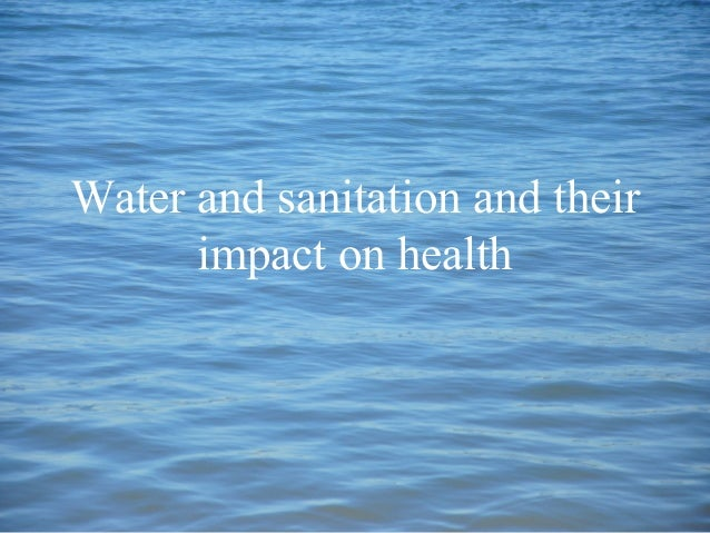 Water and sanitation and their impact on health