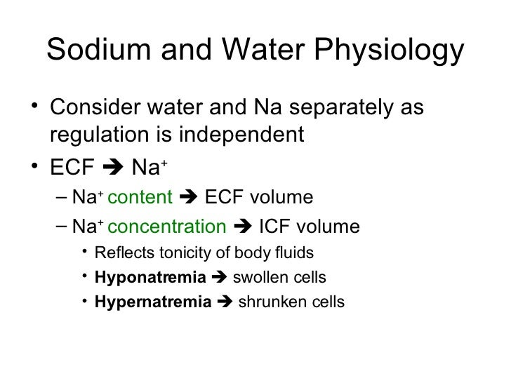 Sodium and Water Physiology <ul><li>Consider water and Na separately as regulation is independent </li></ul><ul><li>ECF  ...