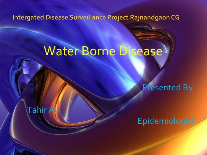 <ul><li>Water Borne Disease  </li></ul><ul><li>Presented By  ,  Tahir Ali </li></ul><ul><li>Epidemiologist </li></ul>