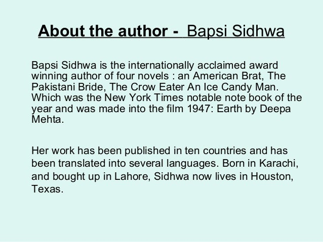 """the life and works of bapsi sidhwa """"it is your experiences and feelings that carve the way for any writer i guess if i was born today the nature of my writing would be very different,"""" bapsi sidhwa said on tuesday sidhwa who ."""