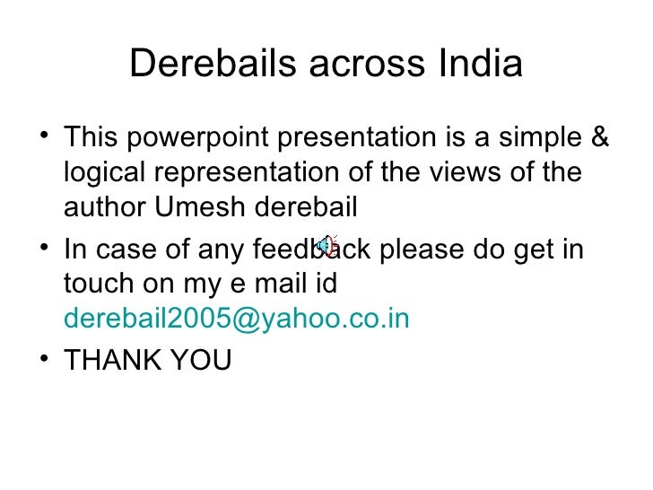 Derebails across India <ul><li>This powerpoint presentation is a simple & logical representation of the views of the autho...