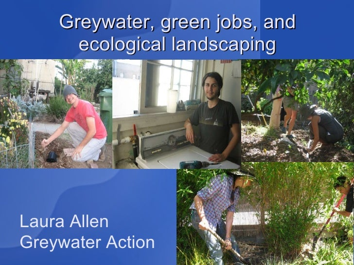 Greywater, green jobs, and ecological landscaping Laura Allen Greywater Action