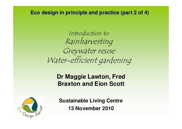 Eco design in principle and practice (part 2 of 4)                Introduction to          Rainharvesting          Greywat...