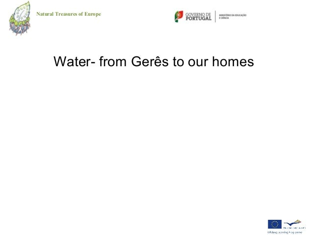 Natural Treasures of Europe       Water- from Gerês to our homes