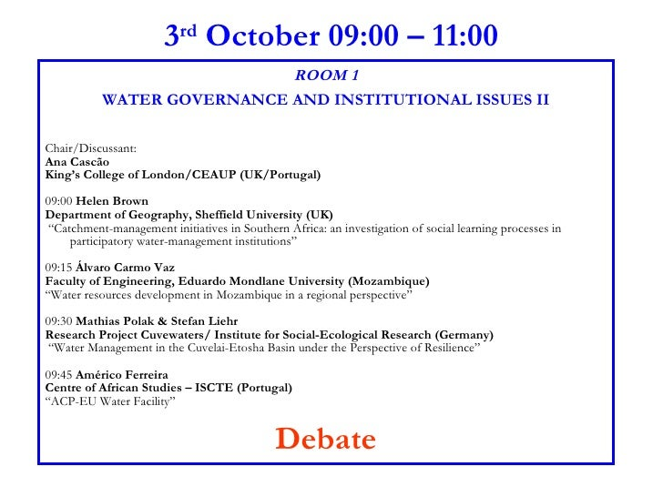 3 rd  October 09:00 – 11:00 ROOM 1 WATER GOVERNANCE AND INSTITUTIONAL ISSUES II Chair/Discussant:  Ana Cascão King's Colle...