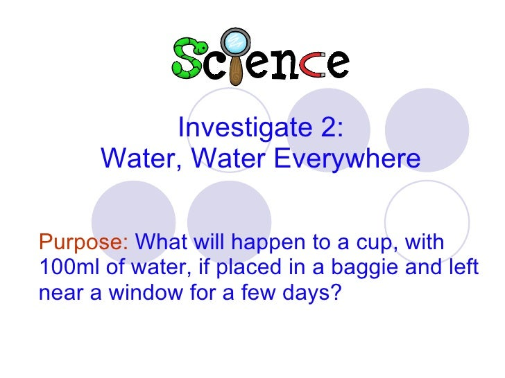 Purpose:   What will happen to a cup, with 100ml of water, if placed in a baggie and left near a window for a few days? In...