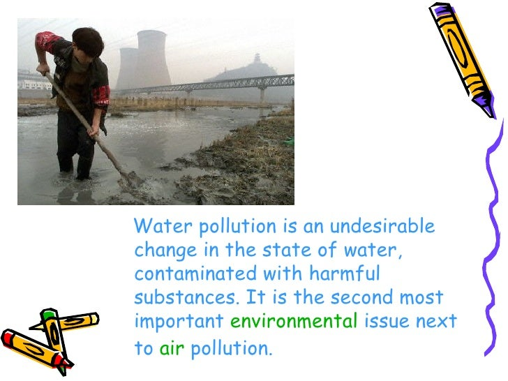 <ul><li>Water pollution is an undesirable change in the state of water, contaminated with harmful substances. It is the se...