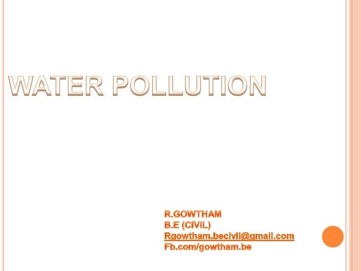Water Pollution    Water pollution is any chemical, biological, or physical change in      water quality that has a harmf...