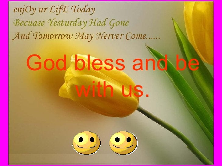 God bless and be with us.