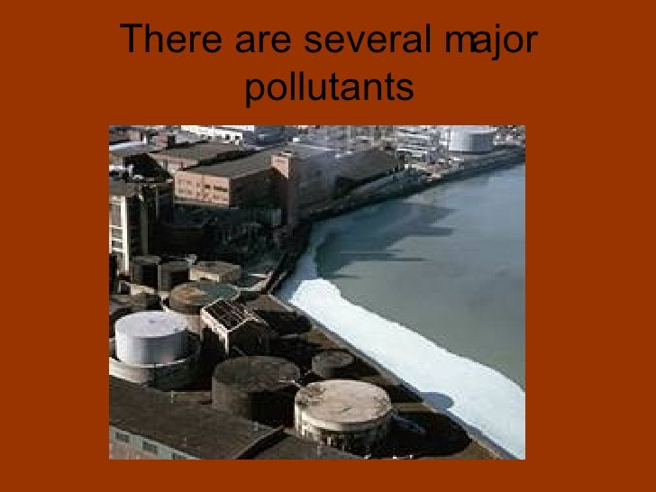 There are several major pollutants
