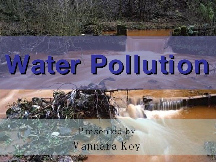 Water Pollution Presented by Vannara Koy