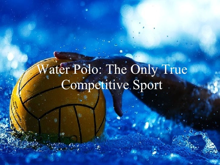 Water Polo: The Only True Competitive Sport