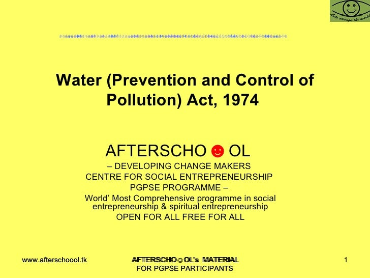 Water (Prevention and Control of Pollution) Act, 1974  AFTERSCHO ☻ OL  –  DEVELOPING CHANGE MAKERS  CENTRE FOR SOCIAL ENTR...