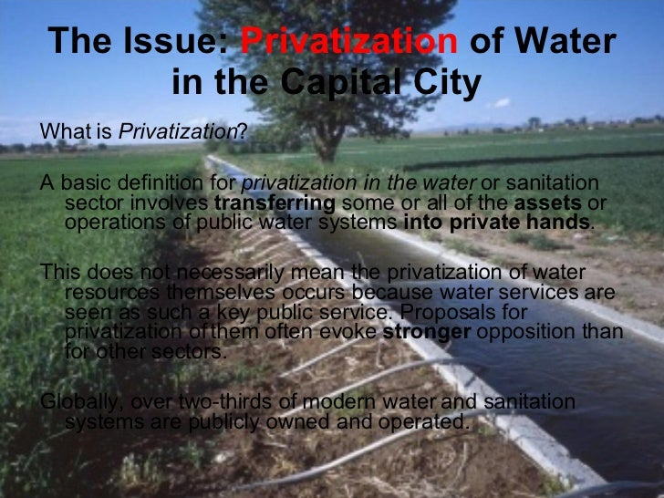 water privatization In the past two decades, water privatization — turning over some or all of the assets or operations of a public system to a private company — has been growing rapidly, as has concern and opposition to privatization.
