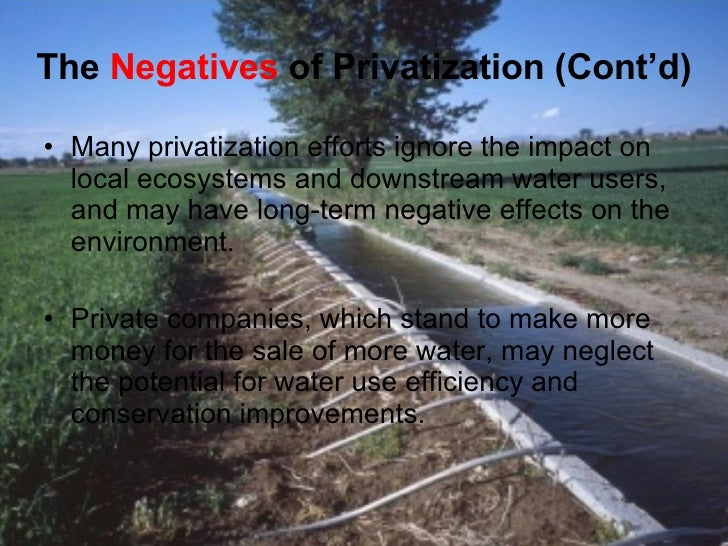 negative effects privatization Why water privatization is a bad idea for people and the planet as climate change drives water scarcity, there may be more efforts to privatize water systems  he told alternet, instead of.