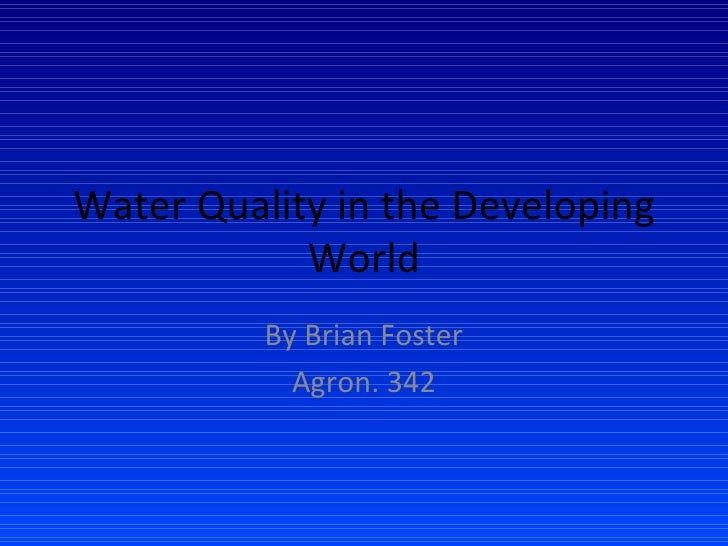 Water Quality in the Developing World By Brian Foster Agron. 342