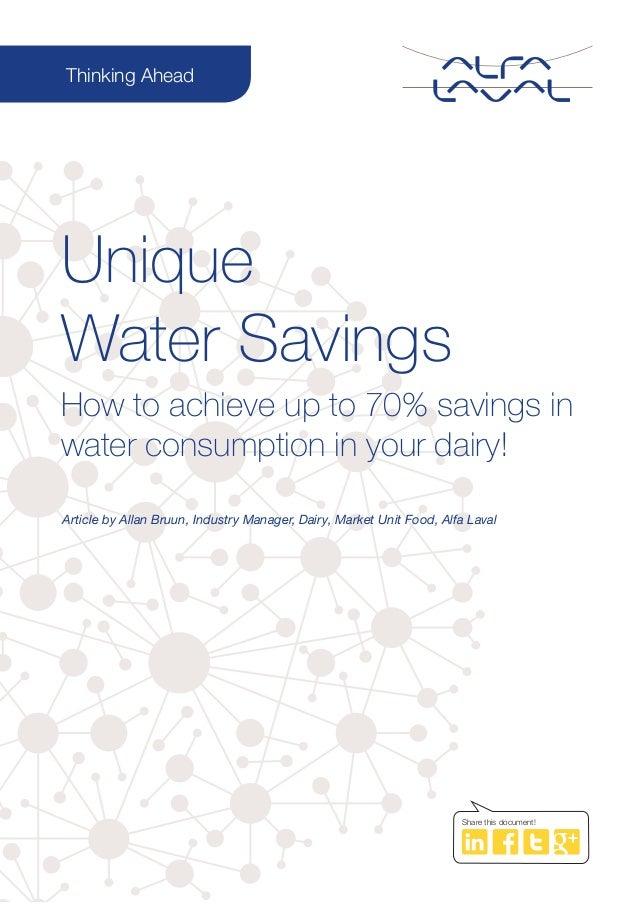 Article by Allan Bruun, Industry Manager, Dairy, Market Unit Food, Alfa Laval Unique Water Savings How to achieve up to 70...