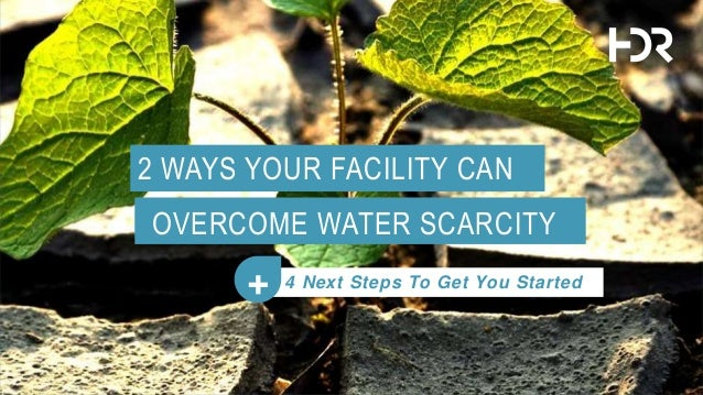 2 WAYS YOUR FACILITY CAN OVERCOME WATER SCARCITY 4 Next Steps To Get You Started+