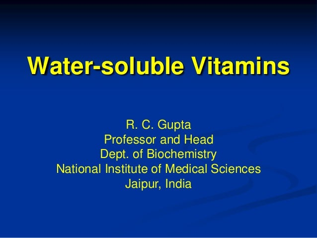 Water-soluble Vitamins R. C. Gupta Professor and Head Dept. of Biochemistry National Institute of Medical Sciences Jaipur,...