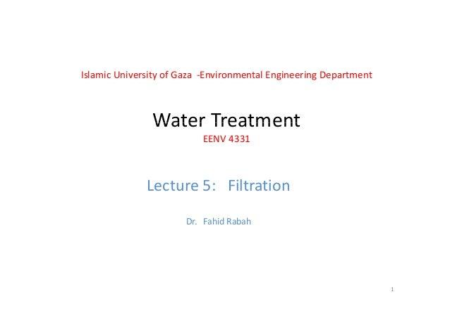 IslamicUniversityofGaza‐EnvironmentalEngineeringDepartment Water TreatmentWaterTreatment EENV4331 Lecture5:Fi...