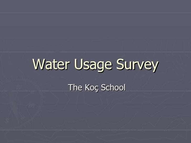 Water Usage Survey The Koç School