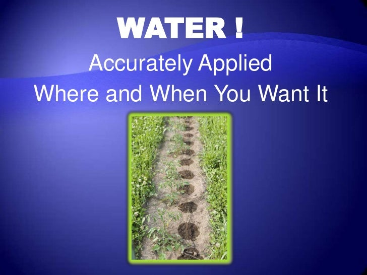 WATER !    Accurately AppliedWhere and When You Want It