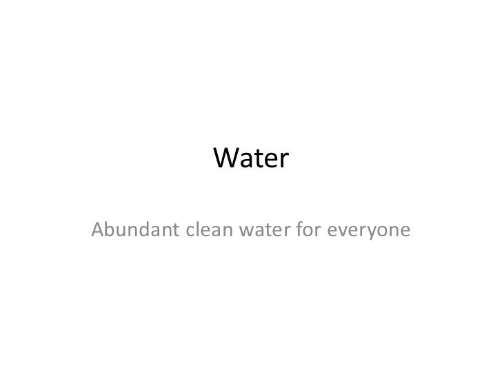 WaterAbundant clean water for everyone