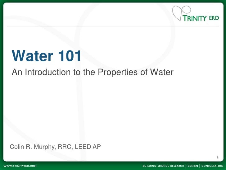 Water 101 An Introduction to the Properties of Water     Colin R. Murphy, RRC, LEED AP                                    ...