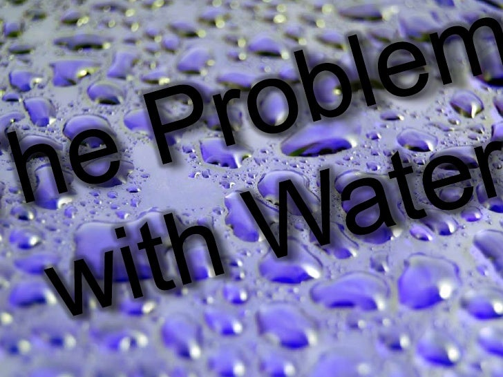 The Problem <br /> with Water<br />