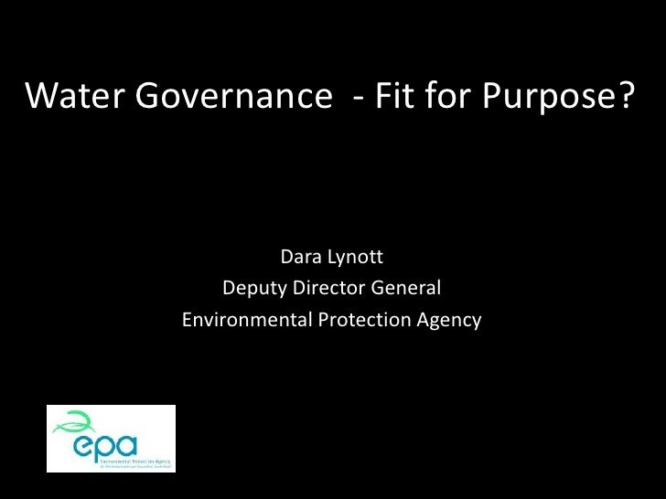 Water Governance  - Fit for Purpose?<br />Dara Lynott<br />Deputy Director General<br />Environmental Protection Agency<br />