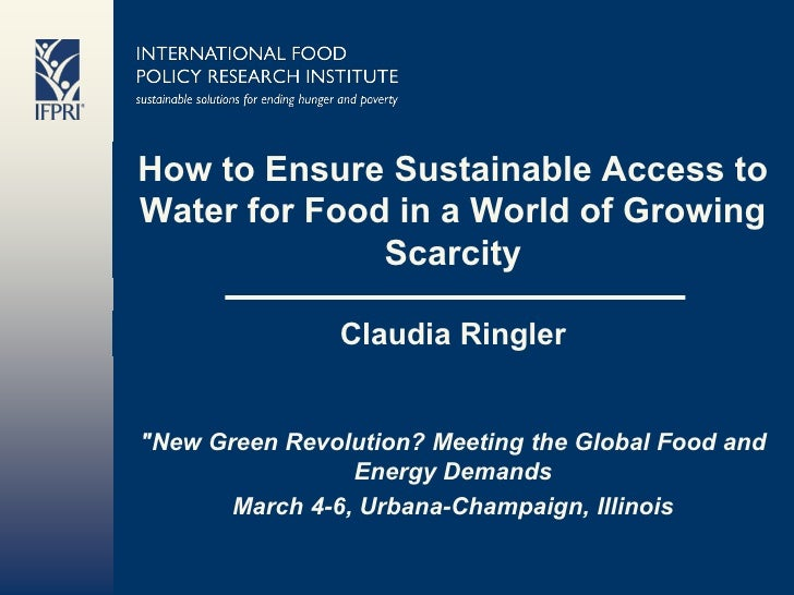 How to Ensure Sustainable Access to Water for Food in a World of Growing               Scarcity                 Claudia Ri...