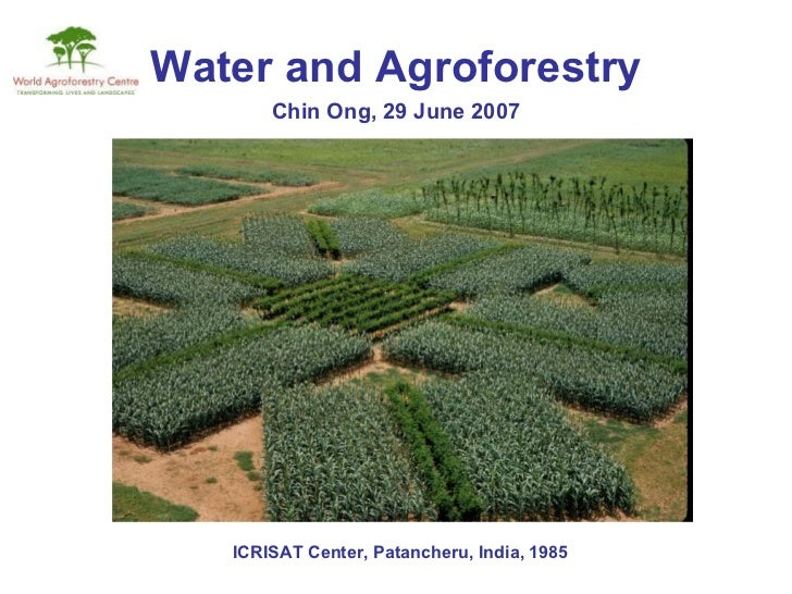 Water and Agroforestry ICRISAT Center, Patancheru, India, 1985 Chin Ong, 29 June 2007