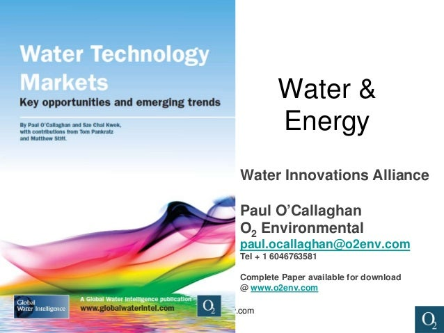 info@o2env.com • Point 1 • Point 2 • Point 3 • Point 4 • Point 5 • Point 6 Water & Energy Water Innovations Alliance Paul ...