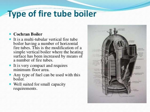 Type of fire tube boiler  Cochran Boiler  It is a multi-tubular vertical fire tube boiler having a number of horizontal ...