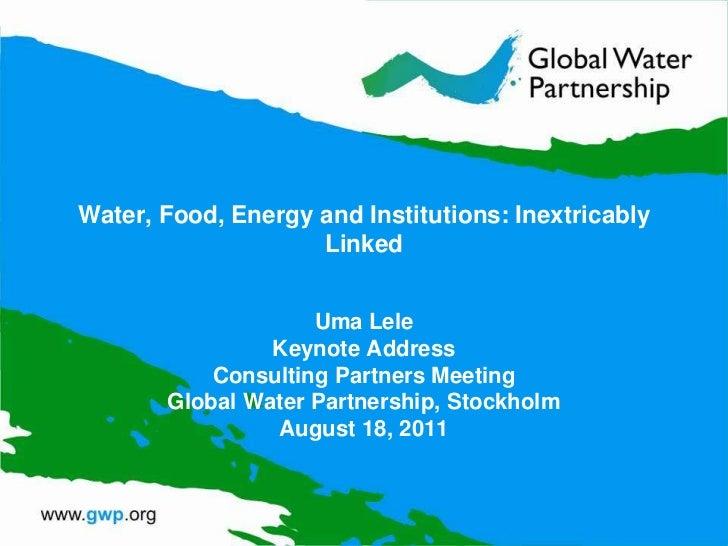 Water, Food, Energy and Institutions: Inextricably                    Linked                    Uma Lele                Ke...