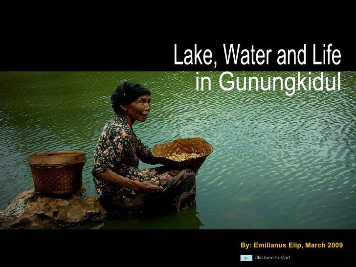 Lake, Water and Life in Gunungkidul Clic here to start By: Emilianus Elip, March 2009