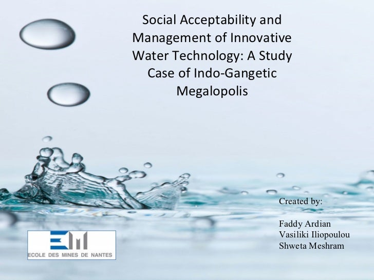 Social Acceptability and Management of Innovative Water Technology: A Study Case of Indo-Gangetic Megalopolis Created by: ...