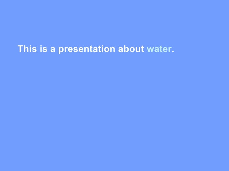 This is a presentation about  water .