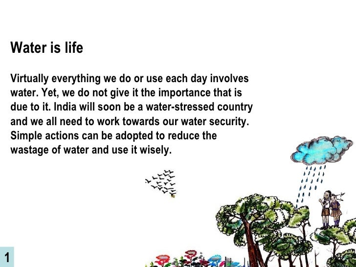 Water is life   Virtually everything we do or use each day involves water. Yet, we do not give it the importance that is d...